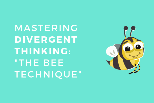 Mastering Divergent Thinking:  The BEE technique