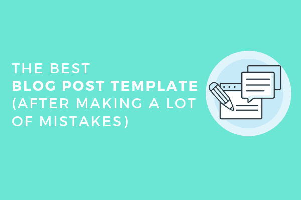 The best blog post template (after making a lot of mistakes).