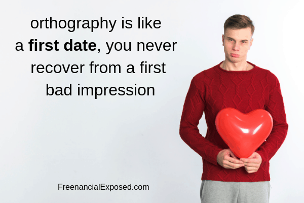 orthography is like afist date, you never recover from a bad impression