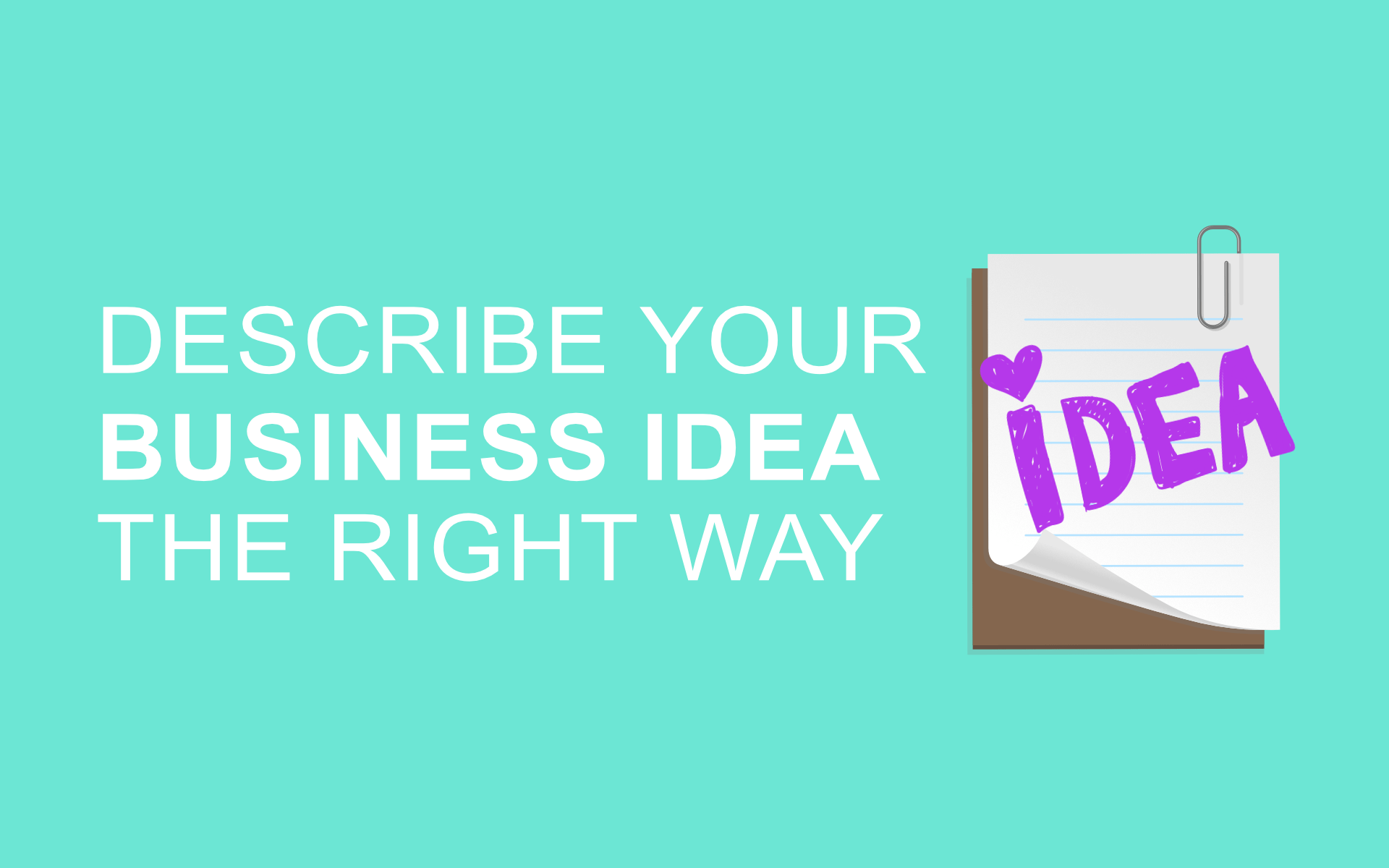 Describe your Business idea the right way