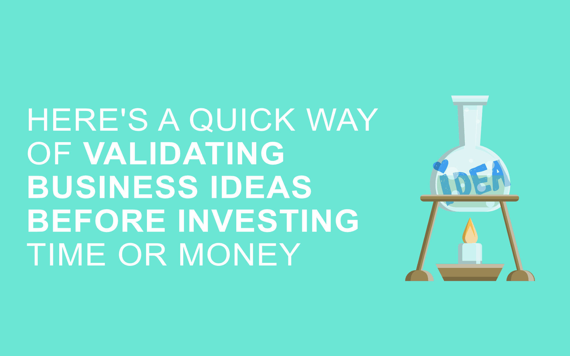Here's a quick way of validating business ideas before investing time or money.